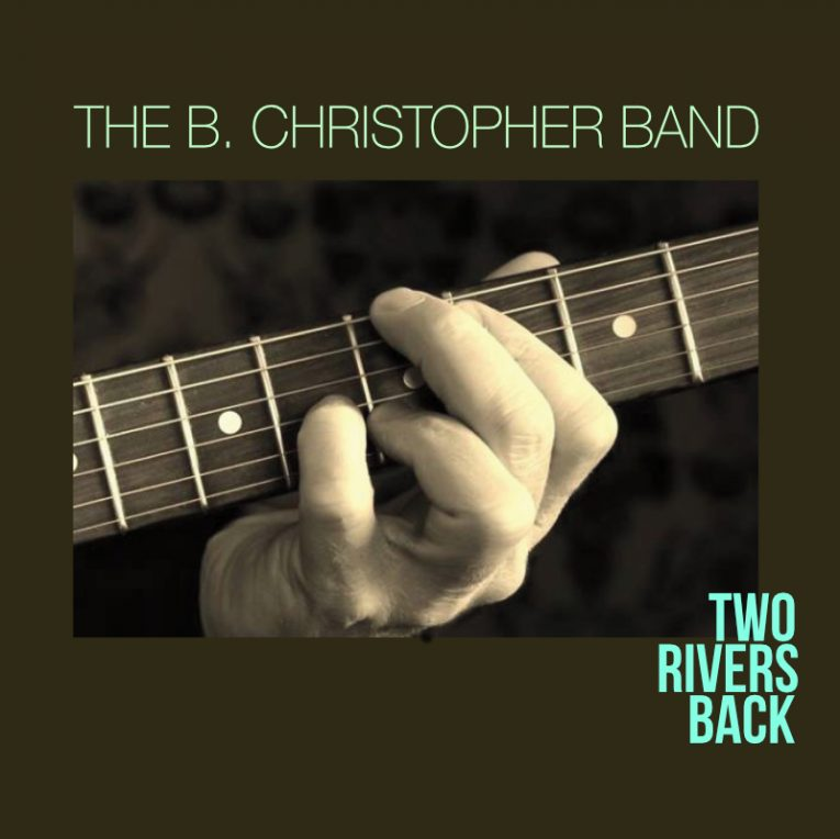 B. Christopher Band, Two Rivers Back, album review, Rock and Blues Muse