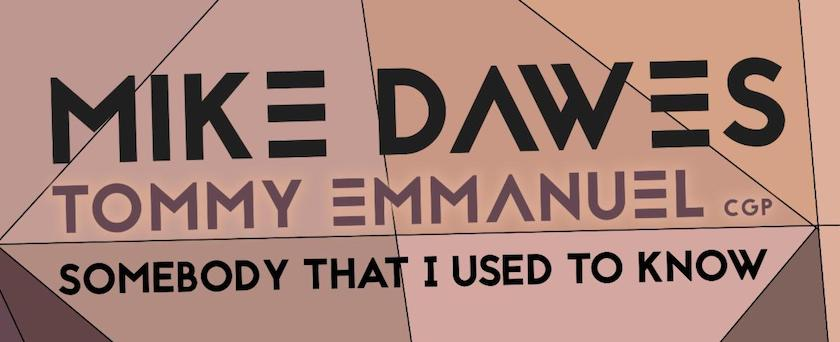 Mike Dawes Tommy Emmanuel Somebody I Used To Know single image